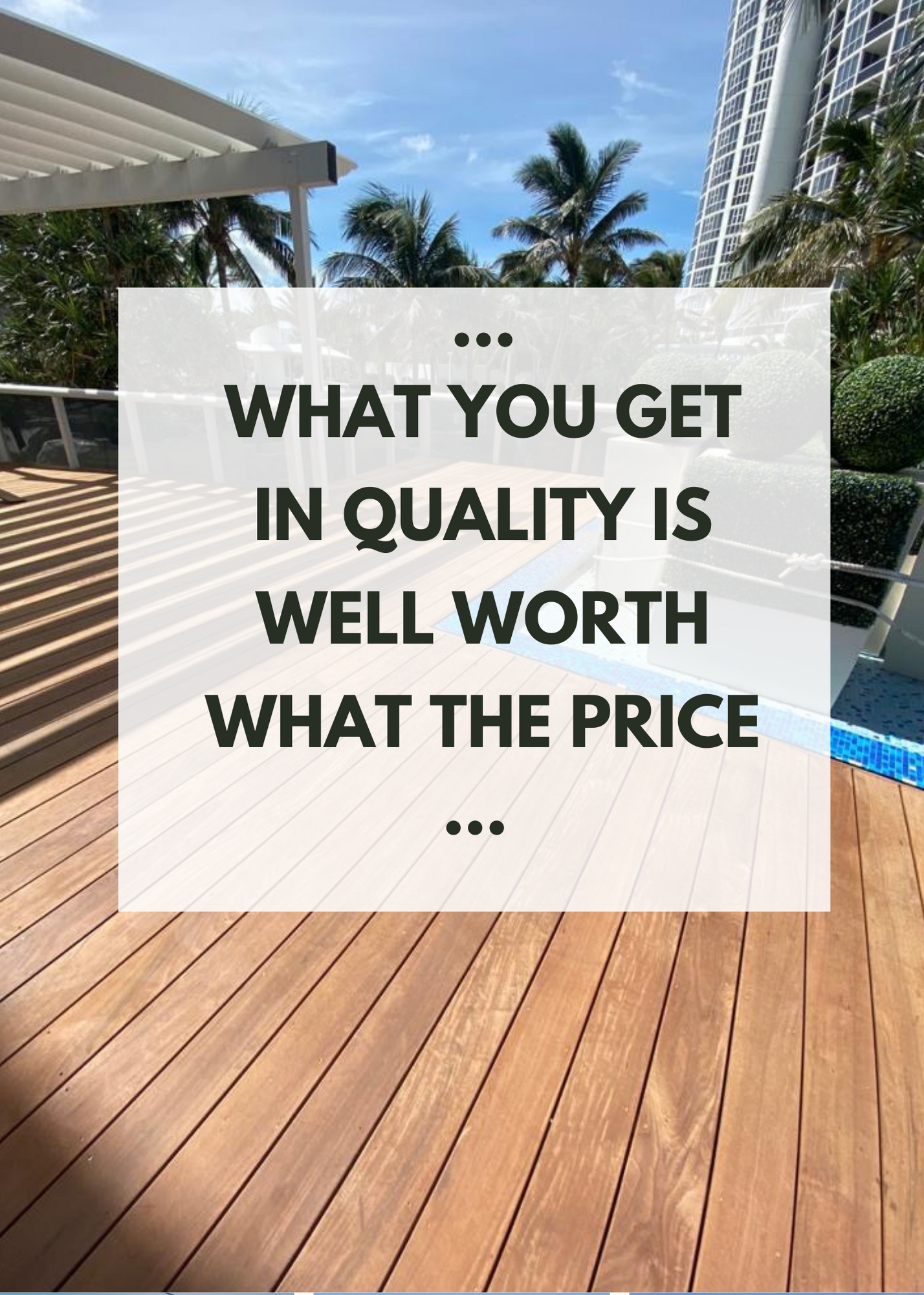 background image of a hardwood deck with a San Diego high rise with writing What you get in quality is worth the price